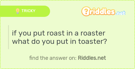 Riddle of the day: https://riddles.net/if-you-put-roast-in-a-roaster-what-do-you-put-in-toaster … #riddles #riddleoftheday pic.twitter.com/ownLRN7uYT