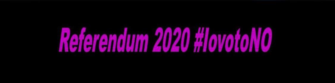 #Referendum2020_iovotoNo