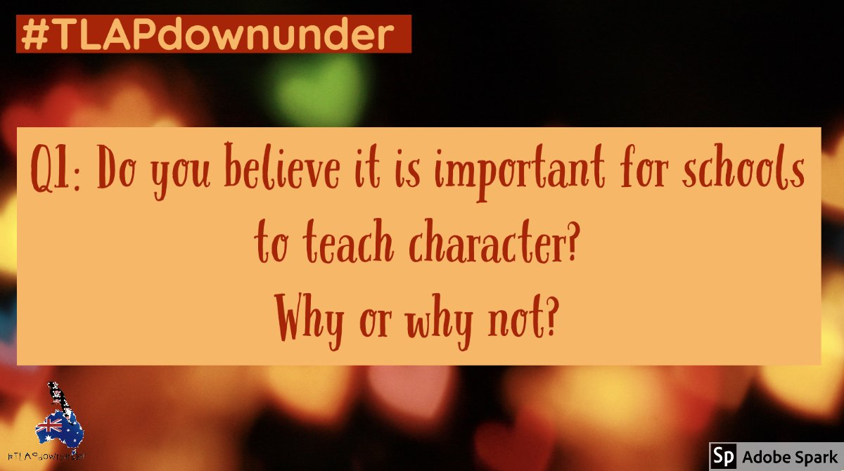 Q1. Do you believe it is important for schools to teach character? Why or why not? #TLAPdownunder