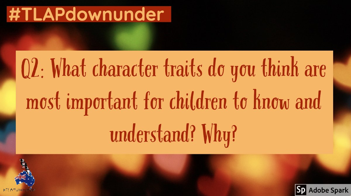 Q2. What character traits do you think are most important for children to know and understand? Why? #TLAPdownunder