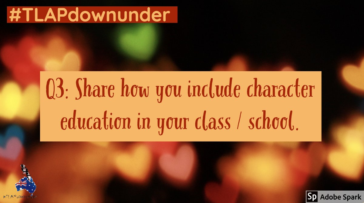 Q3. Share how you include character education in your class / at your school. #TLAPdownunder