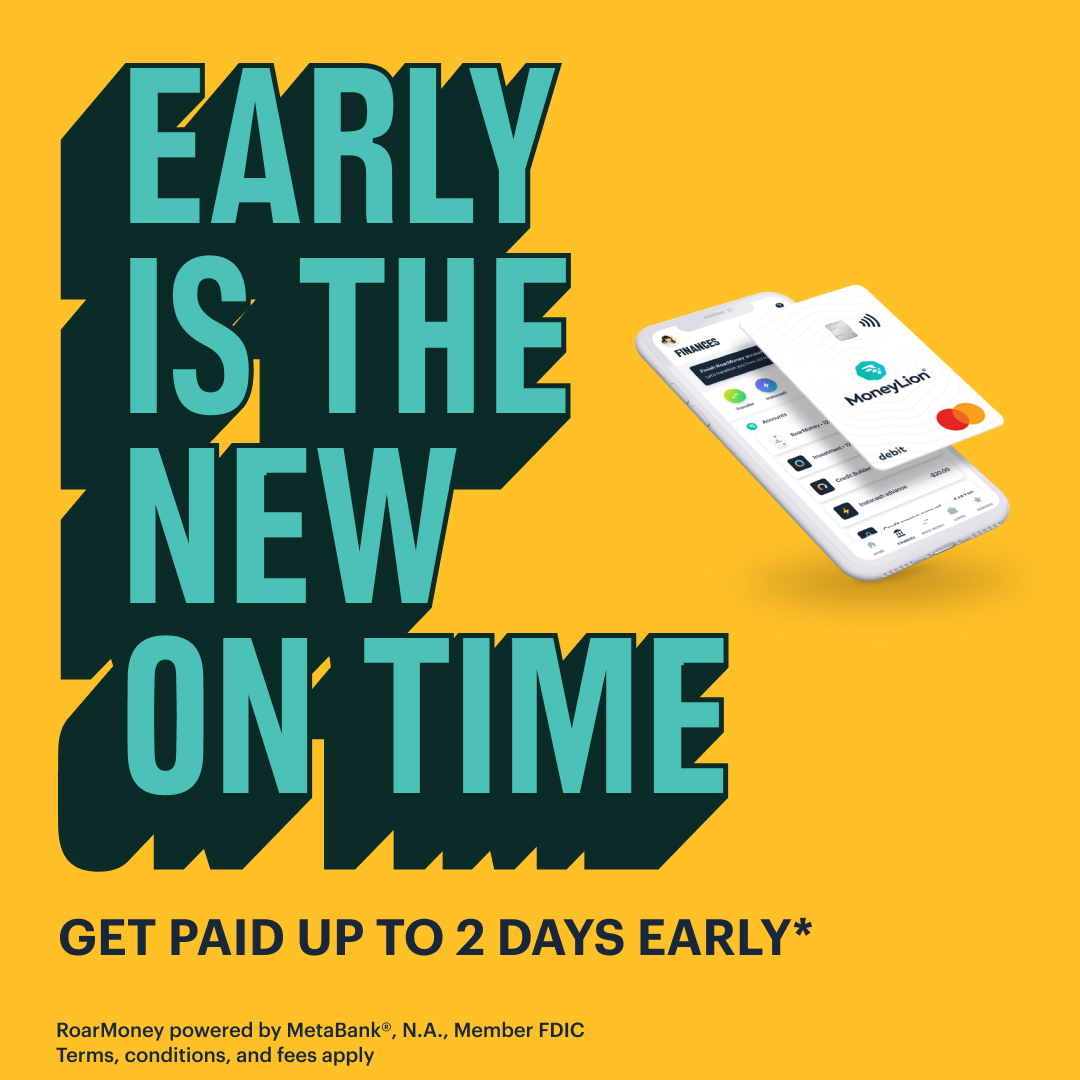 Want your money on time? Or early? Get paid up to 2 days early* with #RoarMoney! moneylion.com/banking/