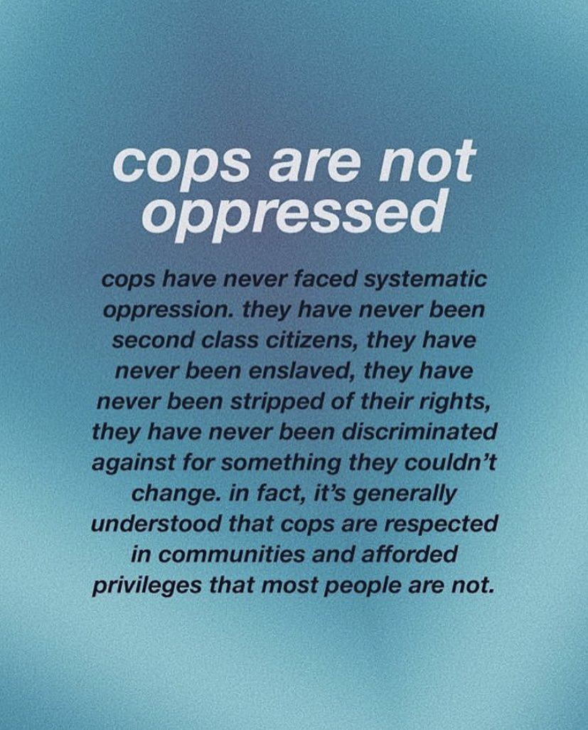 just a reminder. COPS ARE NOT OPPRESSED!! blue lives don't exist.
