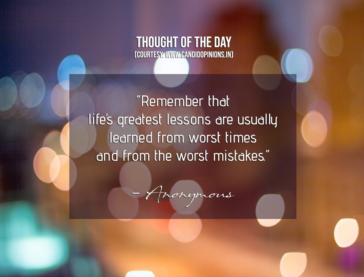 "Thought of the Day: ""Remember that life's greatest lessons are usually learned from worst times and from the worst mistakes.""  – Anonymous #CandidOpinions #thoughtoftheday #GoodMorningEveryone #TuesdayThoughts #InspirationalTuesday #MotivationalQuotes #TuesdayMotivationpic.twitter.com/5vyF5A0uA4"