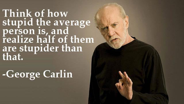 I'd say more than half at this point. #GeorgeCarlin #StupidPeople pic.twitter.com/YeZwJ2uHRe