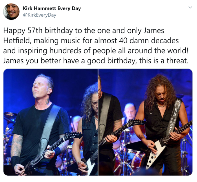 Happy birthday to James Hetfield who is apparently in his four hundredth year of making music