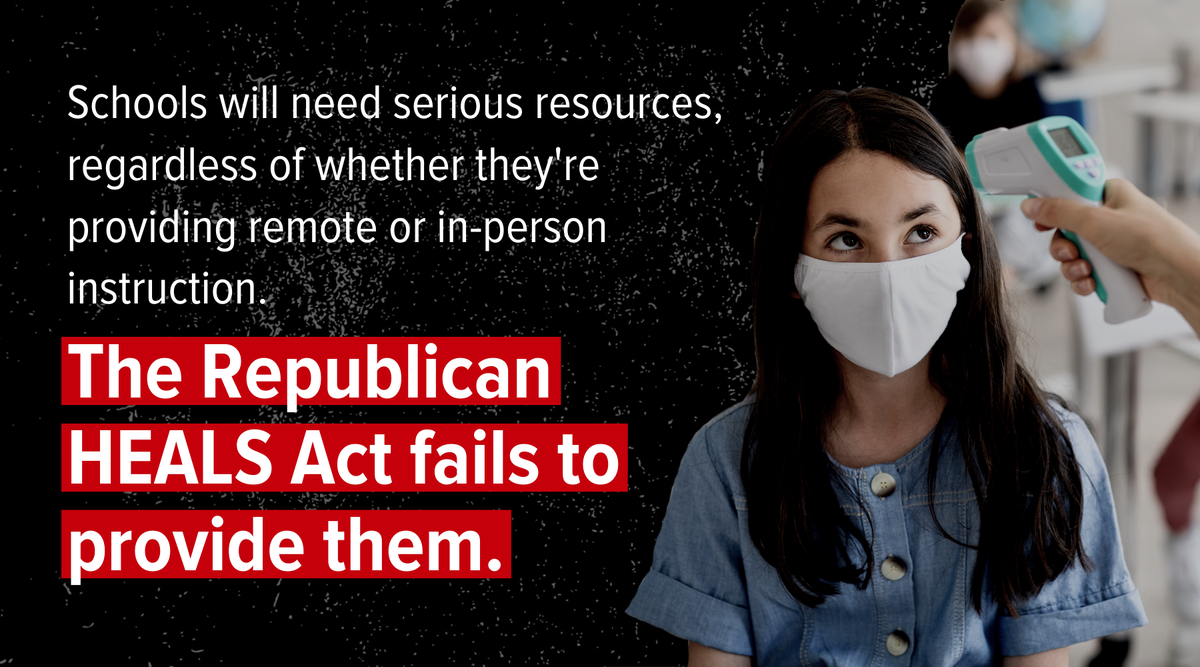 ✅ When the school year begins this fall, schools will need serious resources—regardless of whether theyre providing remote or in-person instruction. ❌ The GOP's #HEALSAct fails to provide them & furthers Trump's brazen efforts to force schools to reopen—despite the risks.