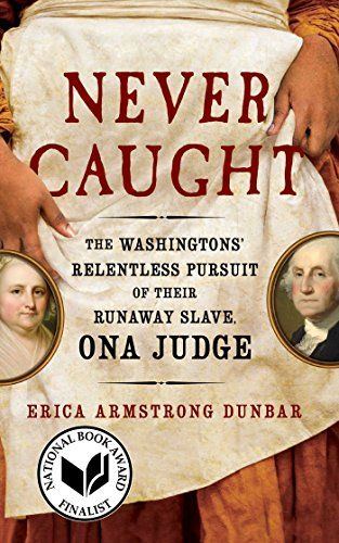 Never Caught: The Washingtons Relentless Pursuit of Their Runaway Slave, Ona Judge by Erica Armstrong Dunbar @ericaadunbar $3.99 Kindle Edition Buy: amzn.to/2DuBowD