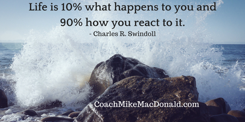 Life is 10% what happens to you and 90% how you react to it - Charles R. Swindoll   Are you in reaction mode or living life by design?   #successquote #motivational   http://www.coachmikemacdonald.com/successpic.twitter.com/s8jwquTfI2