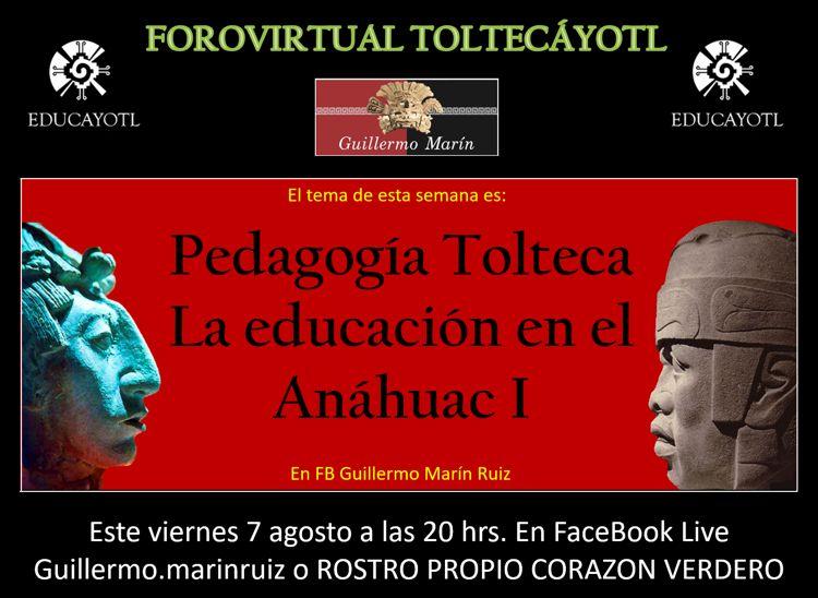 FORO VIRTUAL TOLTECÁYOTL  Pedagogía Tolteca La educación en el Anáhuac 1