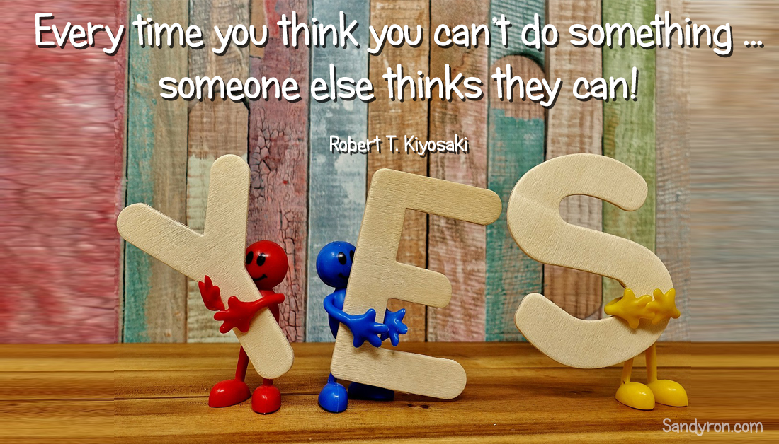 Every time you think you can't do something... someone else thinks they can! #RobertTKiyosaki #SuccessQuote pic.twitter.com/v2wCtHLaO1