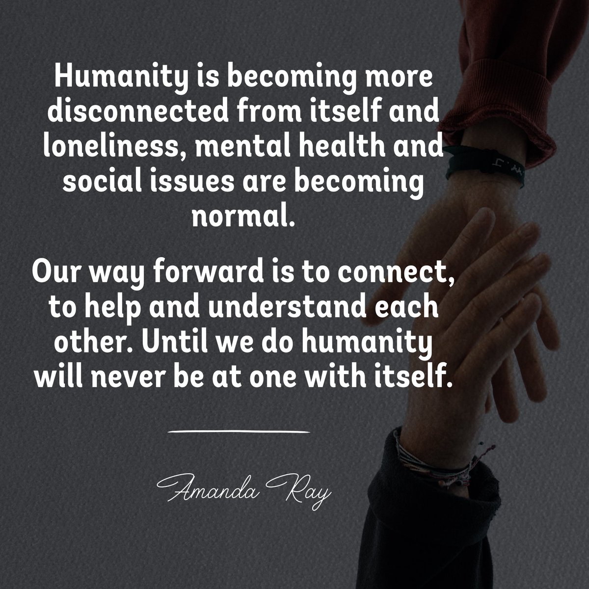 ..... Our way forward is to connect, to help and understand each other. Until we do humanity will never be at one with itself. #amandaray #Mentalhealth #social #HumanityFirst @Mandy_Sanghera1 @AnnaMamalaki @digitalcloudgal @SDGS4GOOD @Victoryabro @ShiCooks @lsmurthy99