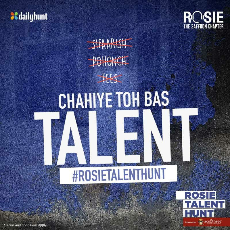 Participate in #RosieTalentHunt and get a chance to star in a prominent role in #Rosie! Last date to submit your auditions is 12th August, hurry: talenthunt.dhunt.in/akoJr