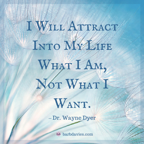 I will attract into my life what I am, not what I want. - Dr. Wayne Dyer #LawOfAttraction pic.twitter.com/ADtEmLjzLx