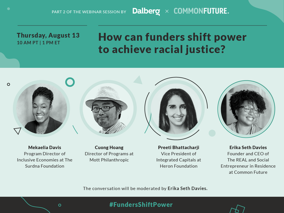How can #FundersShiftPower to achieve racial justice? Find out on August 13 at 10a PT/1p ET with @MekaeliaD, @PreetiNYC, @KingofCuong & @ErikaSeth76 in @DalbergTweet + @commonfutureco's webinar, part 2. Register at https://t.co/EvEe1S413Y. Watch part 1 at https://t.co/Tyy84uzGNq. https://t.co/XF8vPAZQBp