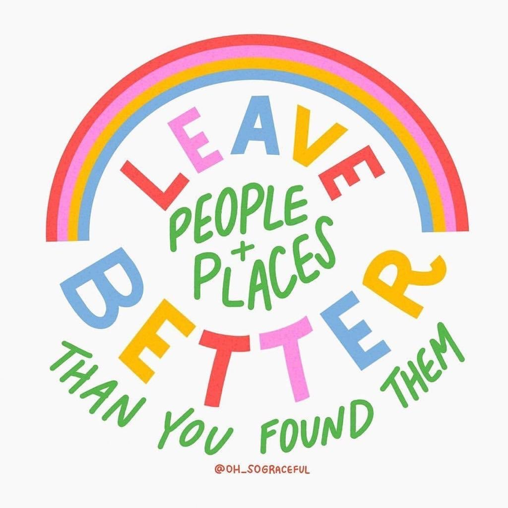 Aim to leave people & places better than you found them 🌈 Image: ohsograceful.com