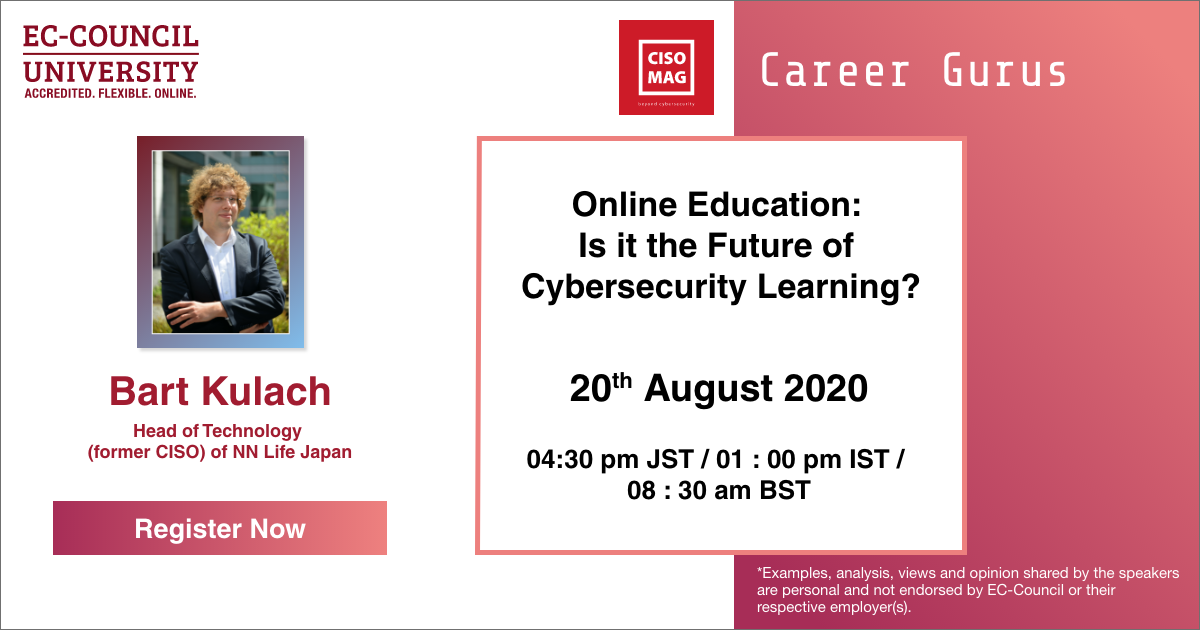 "Sign up for our free webinar with Bart Kulach, Head of Technology (former CISO) of NN Life Japan, on August 20, 2020, and learn, what skill sets are ""hot on the market"" and how to become job-ready. Register Now: http://ow.ly/y8dV50ARz6u   #cybersecurity #Elearning #cybercareerpic.twitter.com/K8Pp49Q9Fs"