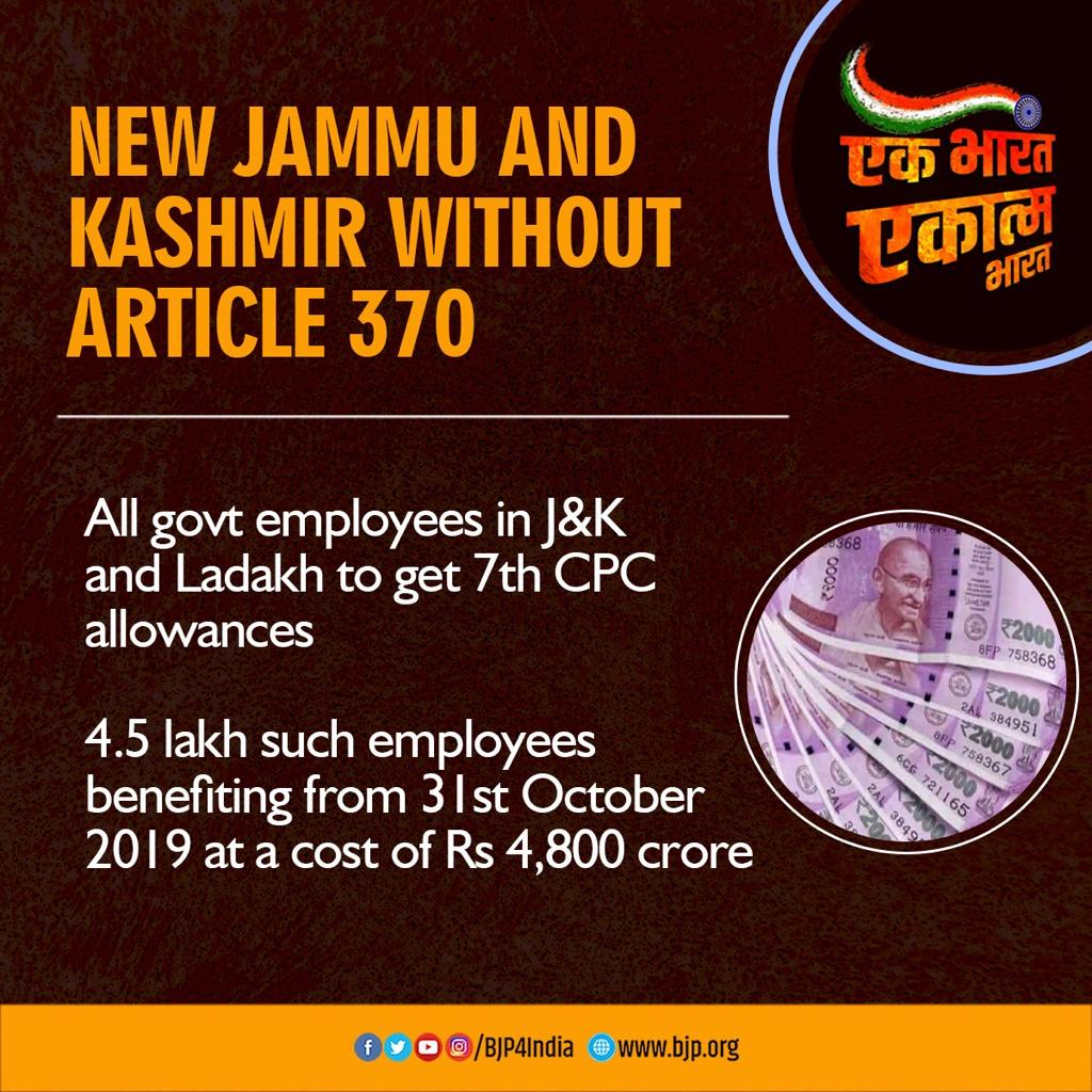 New Jammu and Kashmir without Article 370 All govt employees in J&K and Ladakh to get 7th CPC allowances. 4.5 lakh such employees benefiting from 31st October 2019, at a cost of Rs 4,800 crore. #OneYearOfNoArticle370