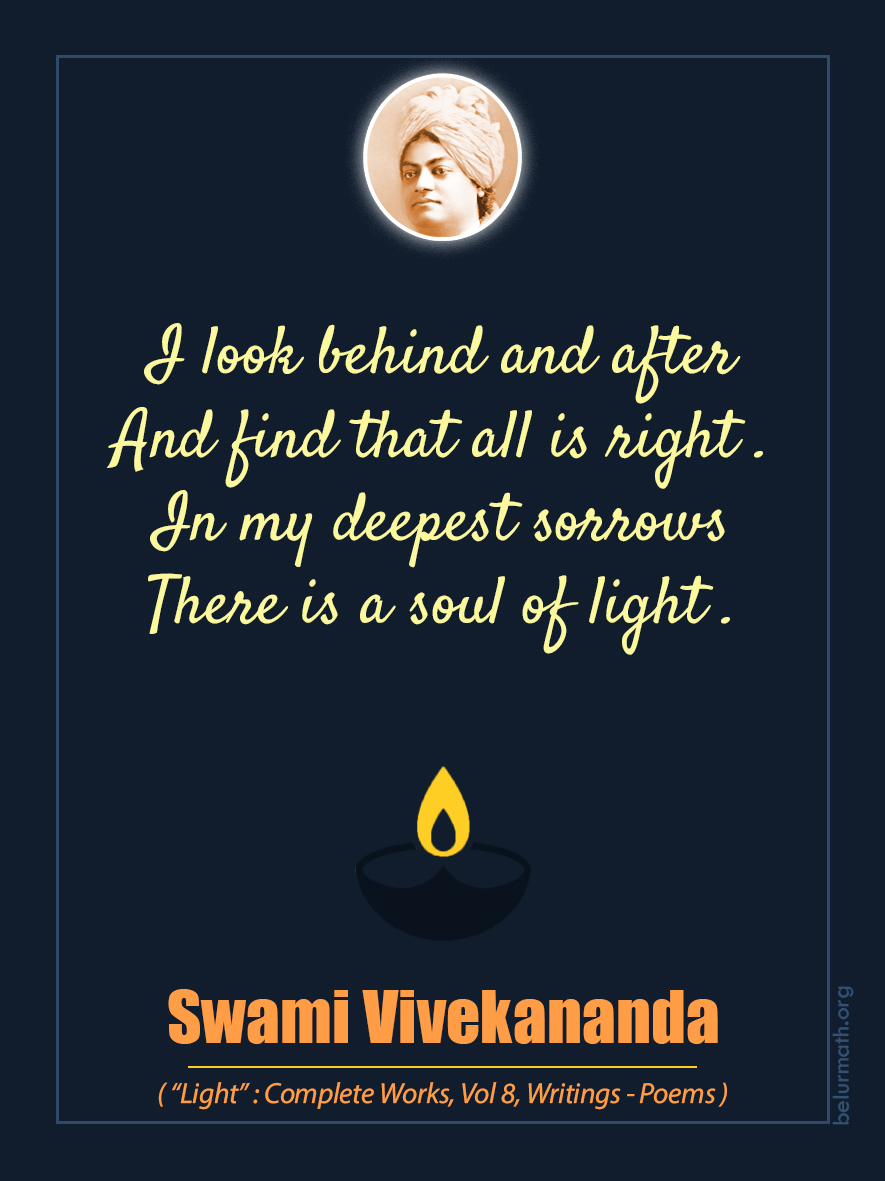 LIGHT  I look behind and after And find that all is right, In my deepest sorrows There is a soul of light.  Swami Vivekananda #BelurMath #swamivivekananda pic.twitter.com/wRZd7wpgrG
