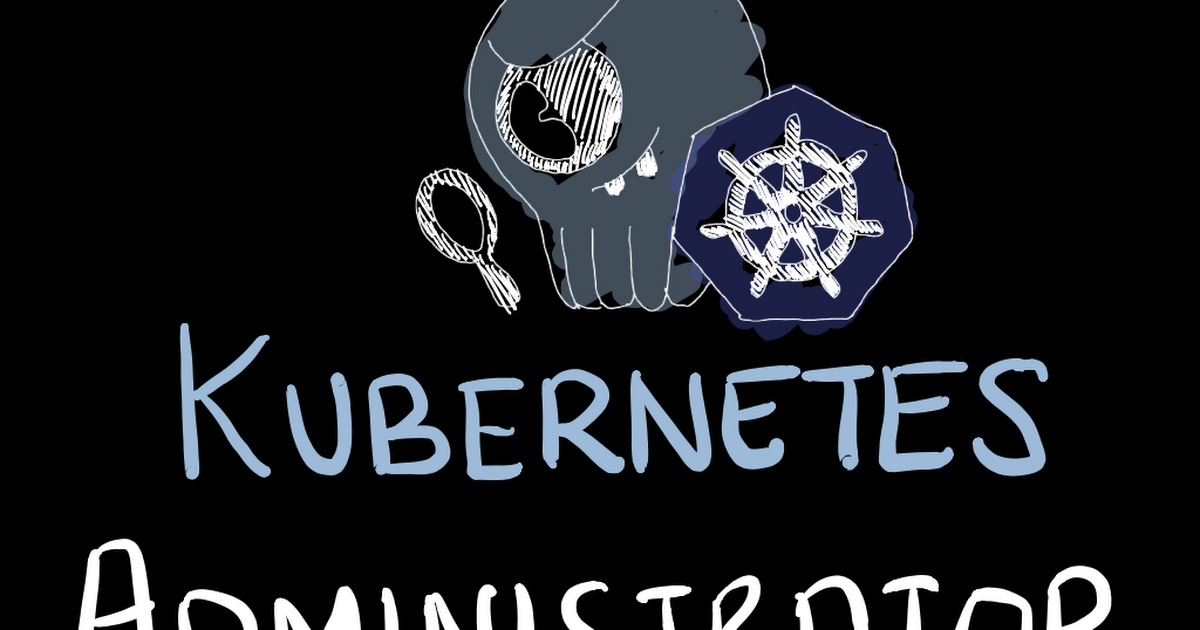 Certified Kubernetes Administrator CKA course notes bit.ly/3emBJye