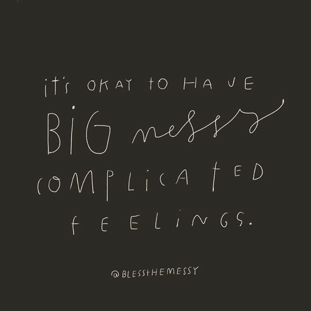 It's ok to have big messy complicated feelings. We all do Image: @blessthemessy
