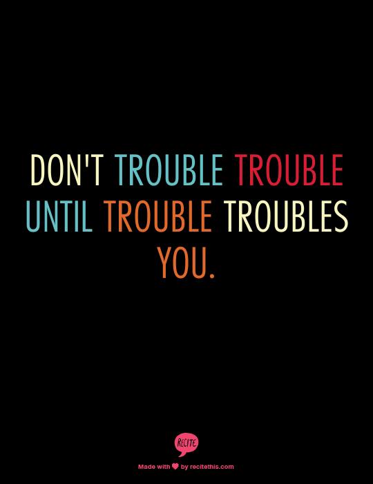 Phrase :عبارة  Don't  trouble trouble, until trouble troubles you :  لا تقوم بإثارة المشكلة قبل أن تأتي هي وتتعبك #تعلم_الإنجليزيه https://t.co/qBkJ0rKbkN