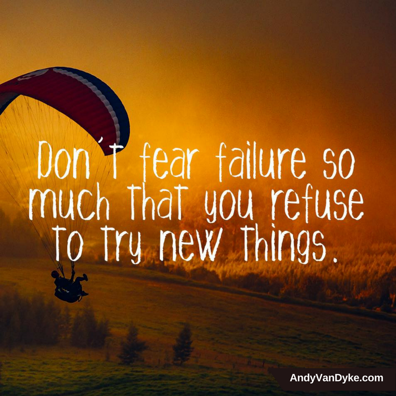 Don't fear failure so much that you refuse to try new things. #NoFear pic.twitter.com/wsg9MRGtJX