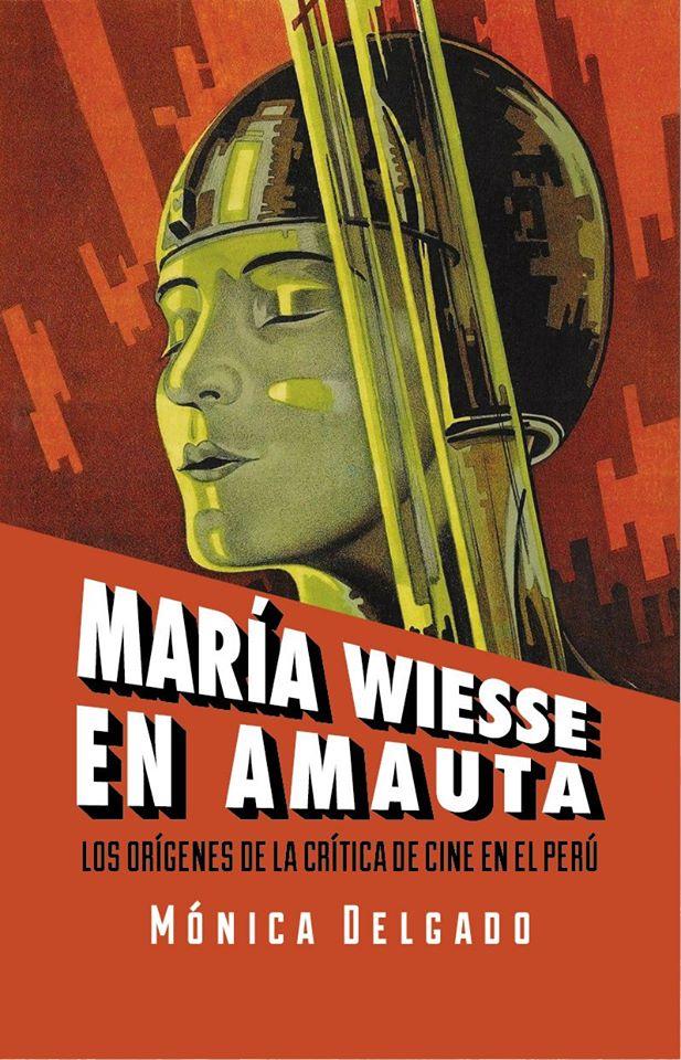 """Mónica Delgado on Twitter: """"Mi libro""""María Wiesse en Amauta: los orígenes  de la crítica del cine en el Perú"""" se presentará en la @FilLima2020 el  viernes 4 de setiembre a las 5"""