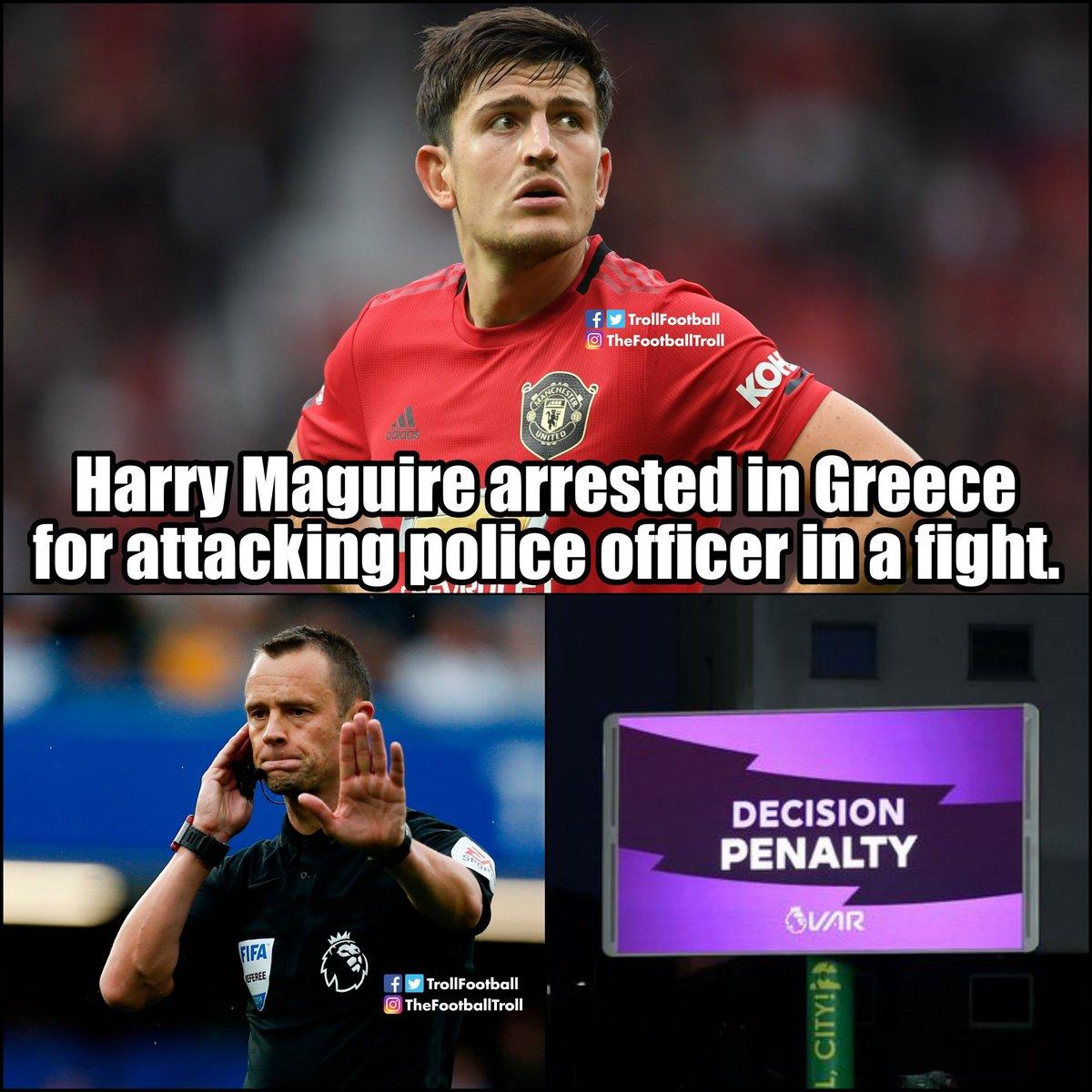 Troll Football On Twitter Harry Maguire Arrested Penalty For Man Utd