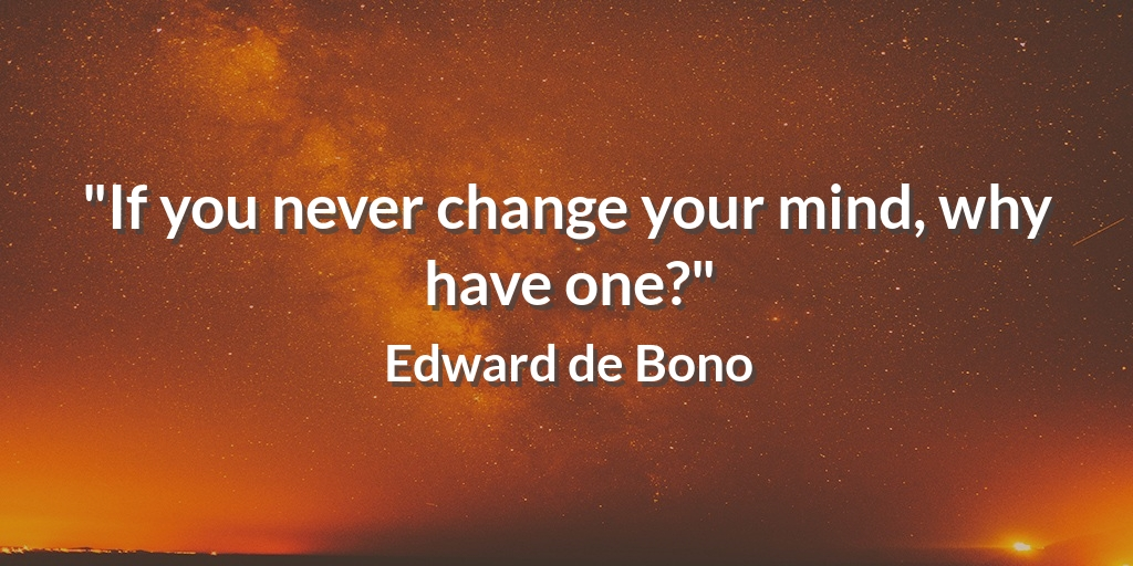 """If you never change your mind, why have one?"" Edward de Bono #wisdompic.twitter.com/PNZMrXct37"