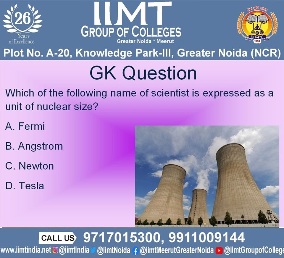 GK Question Which of the following name of scientist is expressed as a unit of nuclear size? A. Fermi B. Angstrom C. Newton D. Tesla . iimtindia.net/campaign-epape… 9717015300, 9911009144 . . #NAACaccreditedcollegesingreaternoida #quiz #gk #GKQuestion #UPSEEBestEngineeringcolleges
