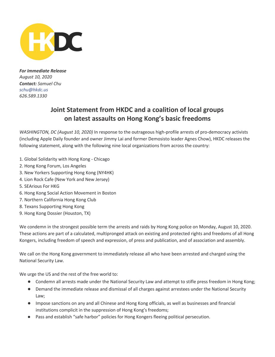Joint Statement - HKDC+9 US-HK groups- @hkfla @NY4HK @lionrockcafe @seariousforhkg HK Social Action Movements in Boston @NorCalHK @Tx4Hk Global Solidarity with HK-Chicago @HTXHongKong: We condemn in the strongest possible term the arrests and raids by Hong Kong police on Aug 10.