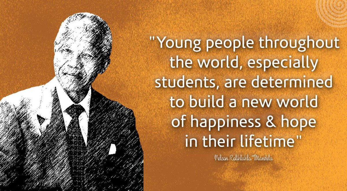 """Young people throughout the world, especially students, are determined to build a new world of happiness & hope in their lifetime"" #NelsonMandela  https://t.co/4NMqJPxkXb"