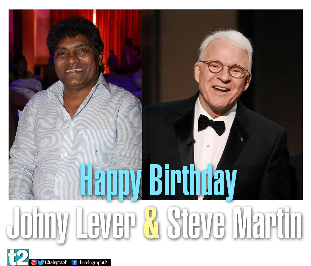 They make us go LOL all the time, every time! t2 wishes funnymen Johny Lever and Steve Martin a ha-ha birthday!