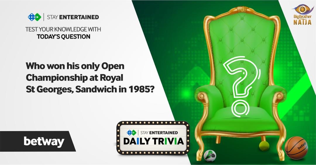 "Betway BBNaija Trivia Day 26, Question 2 For a share of 5 branded Merch ""Who won his only Open Championship at Royal St Georges, Sandwich in 1985?"" Make sure you reply with the hashtag #BETWAYFRIDAY Winners will be selected randomly. #BETWAYXBBNaija"