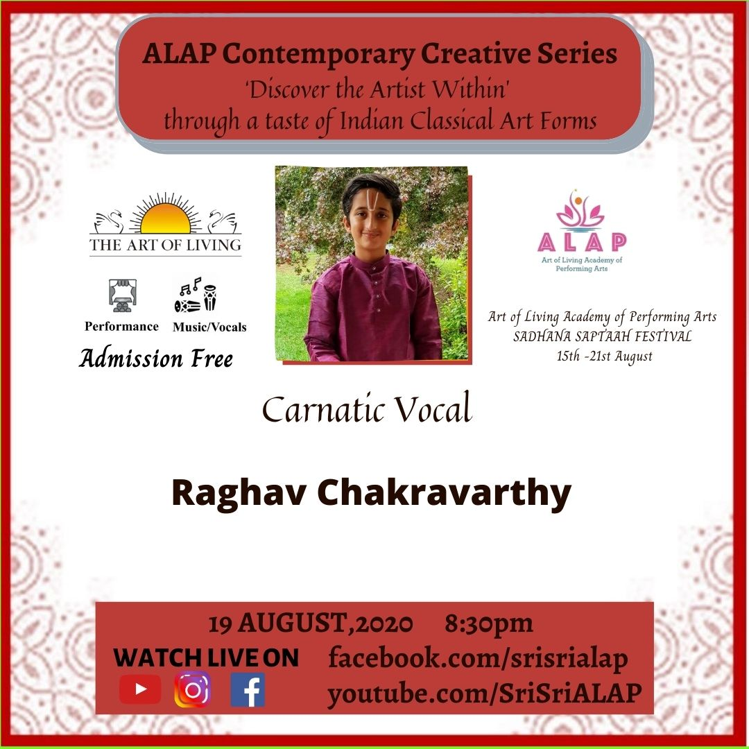 ALAP CONTEMPORARY CREATIVE SERIES  CARNATIC VOCAL  #RaghavChakravarthy -A rising 10th grader -A disciple of Dr. Gokul Chandramouli Iyer from age of 7.  -Won many awards  19th August 2020 Time 8:30pm IST.  @SriSriALAP  https://t.co/qXR6qBYxiI https://t.co/9NyPnIZnnM https://t.co/IXSEC0y5eg