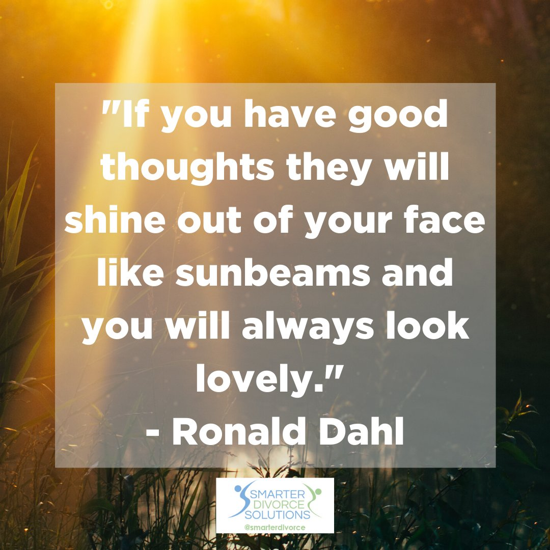 """""""If you have good thoughts they will shine out of your face like sunbeams and you will always look lovely."""" - Ronald Dahl . #SmarterDivorceSolutions #DivorceDoneDifferently #Divorce #Mediation #CDFA #Inspiration #Quotes . https://t.co/gXv7jDR39p"""