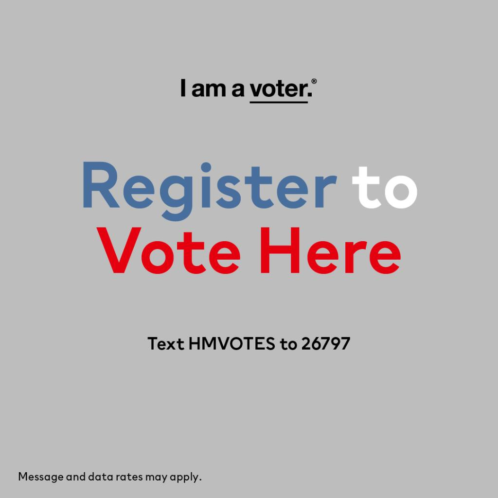 Are you registered to vote? We've partnered with @iamavoter_  to encourage voter participation this election.Text HMVOTES to 26797 today!