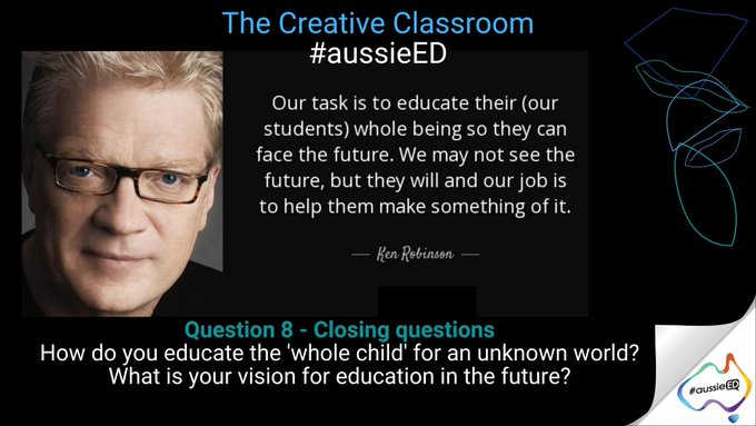 "Q8 - Closing Questions - How do you educate the ""whole child"" for an unkown world? What is your vision for education in the future? #aussieED https://t.co/YWj6lI1TGm"
