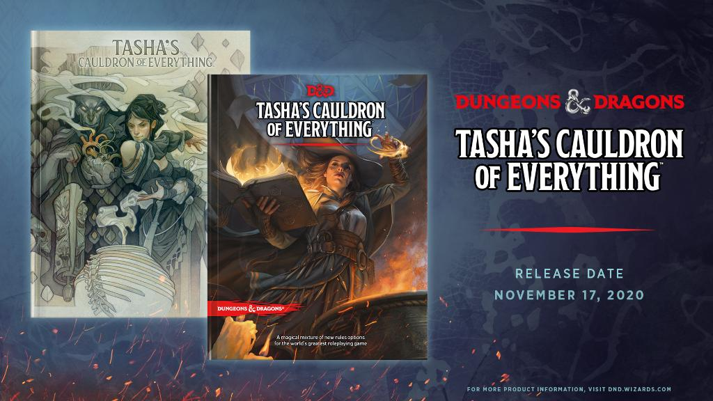 Dungeons & Dragons  Tasha's Cauldron of Everything Release Date: November 17, 2020 For more product information, visit http://spr.ly/6015GWJff  [IMG] A dark, beautiful witch, Tasha, spins mysterious spells in front of her cauldron on both the main and alt covers for Tasha's Cauldron of Everything.