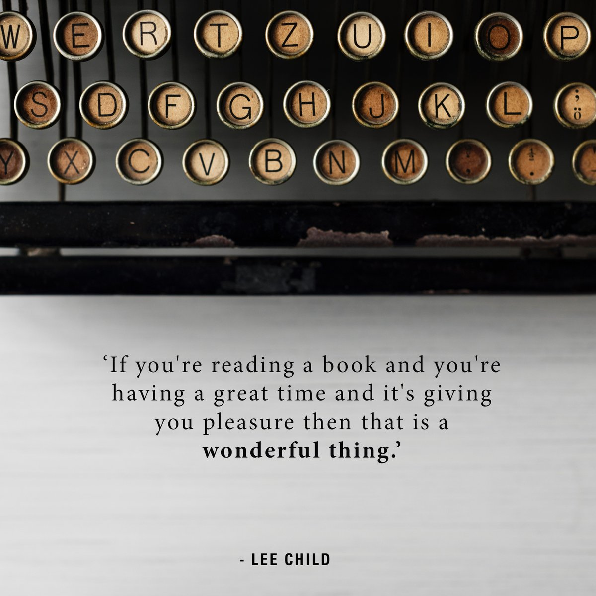 If youre reading a book and youre having a great time and its giving you pleasure then that is a wonderful thing. - Lee Child