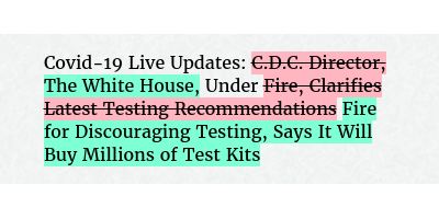 Before: Covid-19 Live Updates: C.D.C. Director, Under Fire, Clarifies Latest Testing RecommendationsAfter: Covid-19 Live Updates: The White House, Under Fire for Discouraging Testing, Says It Will Buy Millions of Test Kits