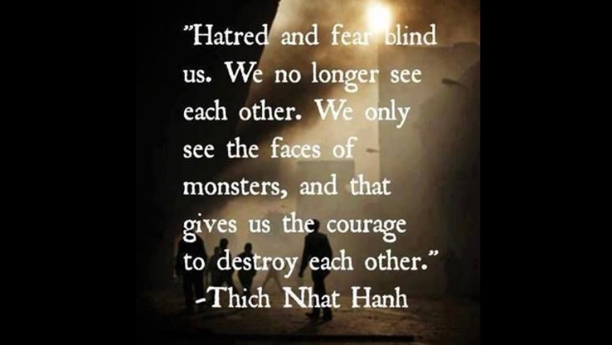 ... We can choose to live and operate from compassion and love, or we can choose to succumb to the voices of hatred and fear...