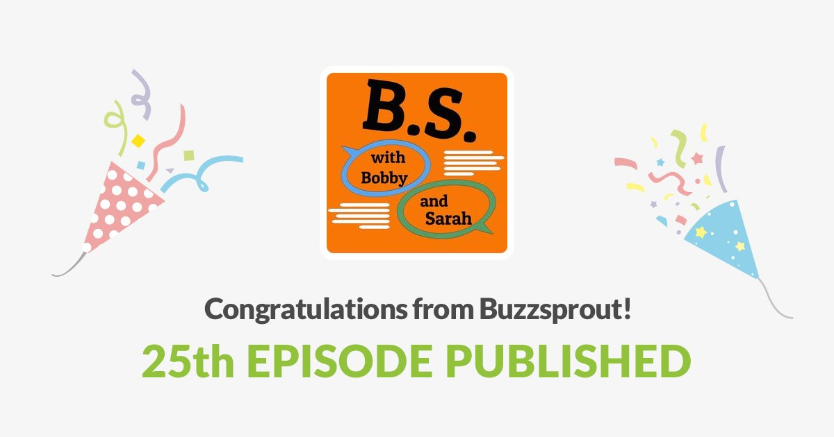 🎉 We just published our 25th episode of B.S. with Bobby and Sarah!  #podcast #achievement #podcasting #milestone #25th 🎉   https://t.co/5qcc9K2vQs https://t.co/pPo7NyjSUp