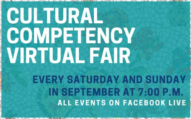 Cultural Competency Virtual Fair – 8 cultural workshops and guest lecturers. These free workshops will include tutorial and the opportunity to ask questions. Every Saturday & Sunday in September at 7pm on FaceBook Live or on their website. bit.ly/3c1jmiK