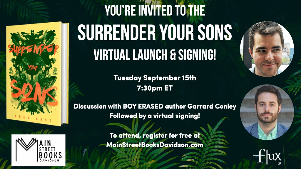 Tomorrow is the day! Youre invited to the SURRENDER YOUR SONS virtual launch party & signing hosted by @mainstbooksdav!! Author @TheAdamSass will be in conversation with Boy Erased author @gayrodcon! Register at: bit.ly/30oc8RO