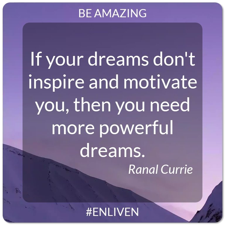 If your dreams dont inspire and motivate you, then you need more powerful dreams. - Ranal Currie #ENLIVEN #bebetter #qotd #motivation #quotes