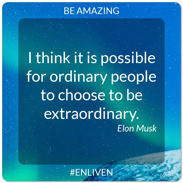 I think it is possible for ordinary people to choose to be extraordinary. - Elon Musk #ENLIVEN #bebetter #qotd #motivation #quotes