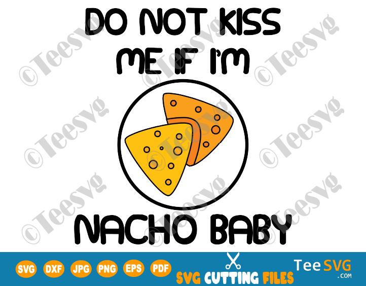 Do Not Kiss Me If I'm Nacho Baby SVG | Teesvg Link:  #teesvg #cricut #prints #crafts #printables #diy #designers #etsy #etsyshop #BabyPenguin #babygirl #BabyG #Nacho #nachogetohbachoge #SocialDistancing #SocialDistance #Quarantine  #QuarantineLife