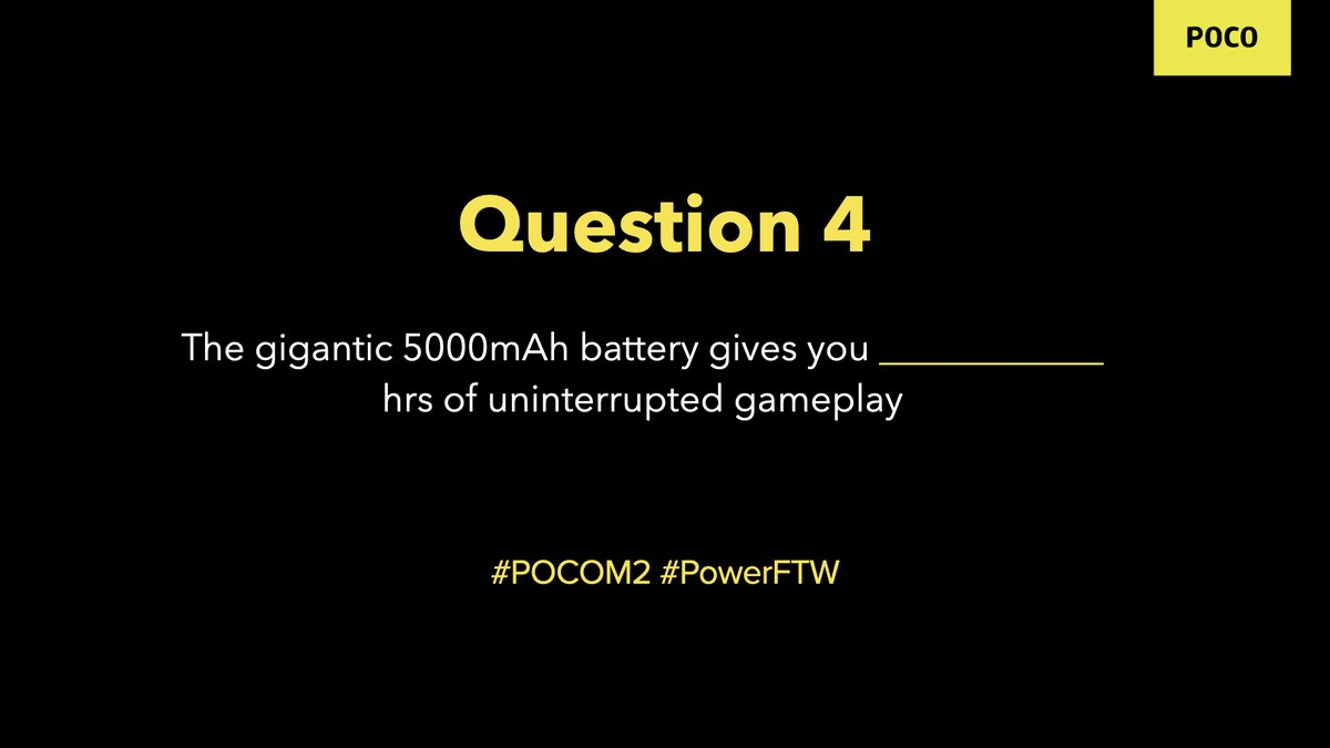"""Question 4: The gigantic 5000mAh battery gives you _________ hrs of uninterrupted gameplay. Reply with your answers with hashtags #POCOM2 and #PowerFTW and stand a chance to win a POCO M2. We're giving away 15. RT all the tweets to increase your chance of winning."""" https://t.co/nOV4xzKdEi"""